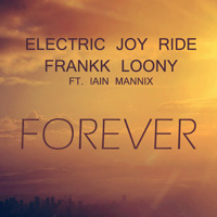 Listen to a new electro song Forever (Ft. Iain Mannix) - Electric Joy Ride