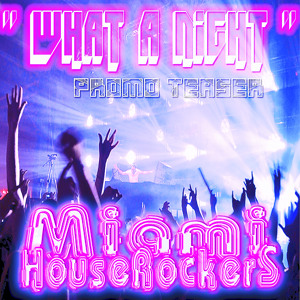 "Miami House Rockers - "" What a Night "" ( Youtube Promo Teaser ) [ DEMO ]"