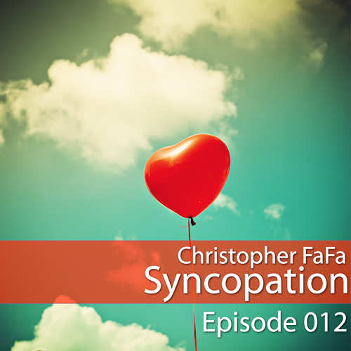 Syncopation - Episode 012 by Christopher FaFa on SoundCloud - Hear the world's sounds