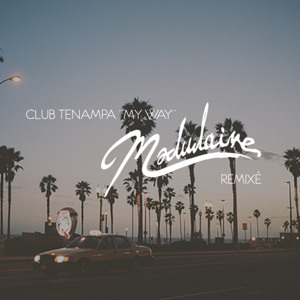 My Way (Modulaire Remixé) by Club Tenampa