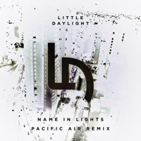 Little Daylight Name in Lights (Pacific Air Remix) Artwork