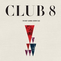 Club 8 I'm Not Gonna Grow Old Artwork