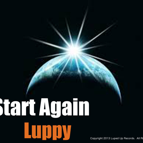 Start Again - Luppy by LupedUpRecords