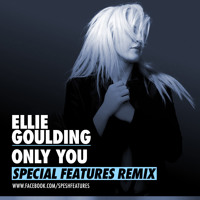 Listen to a new electro song Only You (Special Features Remix) - Ellie Goulding