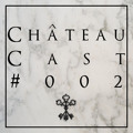 Château Cast # 002 Mixed By Krida