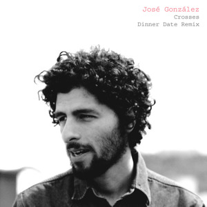 Crosses (Dinner Date Remix) by José González