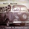 Matt White-'Love and Affection'