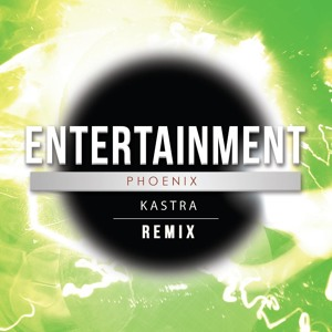 Entertainment (Kastra Remix) by Phoenix