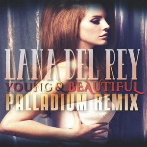 Lana Del Ray - Young and Beautiful (Palladium HOUSE Remix) FREE ...
