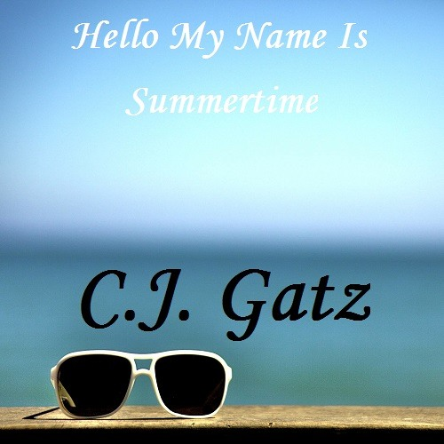 C.J. Gatz - Hello My Name Is Summertime by C.J. Gatz