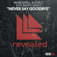 Listen to a new electro song Never Say Goodbye (ft. Bright Lights) - Hardwell and Dyro