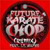 Future - Karate Chop (All-Star RichMix) Ft. Lil Wayne, Rick Ross, Birdman & French Montana
