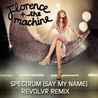 Listen to a new electro song Spectrum (Say My Name) (Revolvr Remix) - Florence and The Machine
