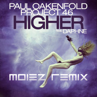 Listen to a new electro song Higher  (Moiez Remix) - Paul Oakenfold and Project 46 feat. Daphne