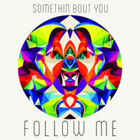 Follow Me Somethin' Bout You Artwork