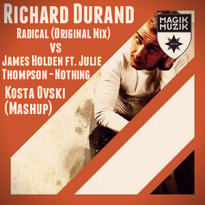 Richard Durand - Radical vs James Holden ft Julie Thompson - Nothing  (Kosta Ovski Mashup)