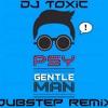 Psy-Gentelman (DJ ToXic Dubstep Mix)
