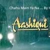 Chahu main ya na from Ashiqui2 by hem