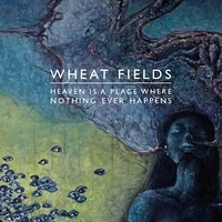 Wheat Fields Heaven is a Place Where Nothing Ever Happens Artwork