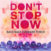Back Back Forward Punch Don't Stop Now Artwork