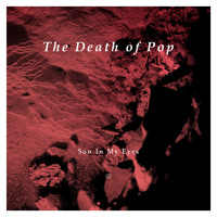 The Death Of Pop Sun In My Eyes Artwork