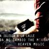 3 Te traje la Iglesia a la calle (Heaven) Mixtape  La Vida me Cambio