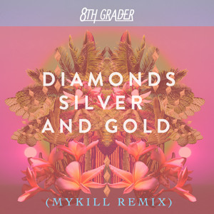 Diamonds Silver & Gold (Mykill Remix) by 8th Grader