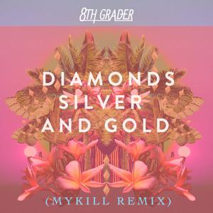 Diamonds Silver & Gold (Mykill Remix) by 8th Grader
