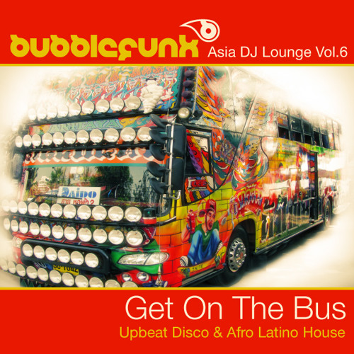 Asia dj lounge vol 6 get on the bus upbeat disco for Upbeat house music