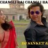 Changli Hai Changli Hai (Dance Mix) Dj Sanket & Dj Mandar