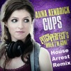 "Anna Kendrick - Cups (Pitch Perfect's ""When I'm Gone"")(House Arrest Bootleg Remix)[FREE DOWNLOAD]"