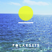 Polarsets Just Don't Open Yours Eyes Yet Artwork