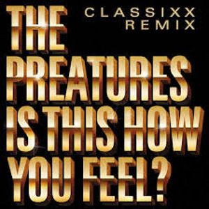 Is This How You Feel? (Classixx Remix) by The Preatures