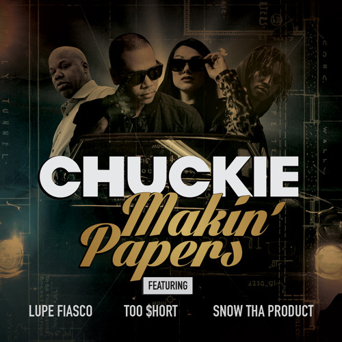 Chuckie - Makin' Papers (ft. Lupe Fiasco, Snow Tha Product & Too $hort) [Original Mix] by DJCHUCKIE