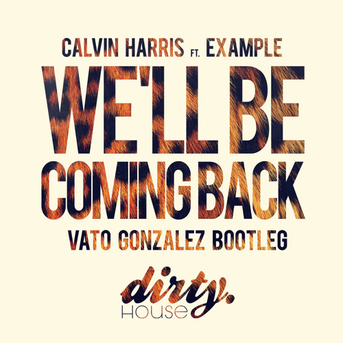 Calvin Harris ft. Example - We'll Be Coming Back (VATO GONZALEZ Bootleg) by vatogonzalez