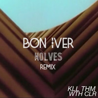 Bon Iver Wolves (Kill Them With Colour Remix) Artwork