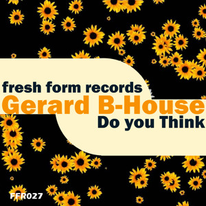 Gerard b-house - Do you think (Original Mix) (Fresh From Records)