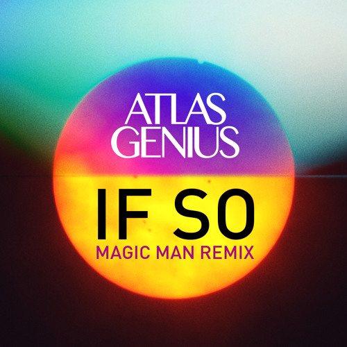 Atlas Genius – If So (Magic Man Remix)