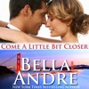 Come a Little Bit Closer by Bella Andre,   Narrated by Eva Kaminsky