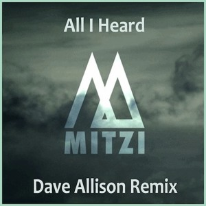 All I Heard (Dave Allison Remix) by Mitzi