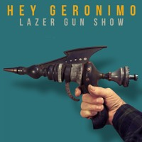 Hey Geronimo Lazer Gun Show Artwork
