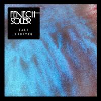 Fenech-Soler Last Forever Artwork