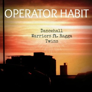 Operator Habit - Dancehall Warriors Ft. Ragga Twins