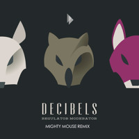 Decibels Regulator Moderator (Mighty Mouse Remix) Artwork