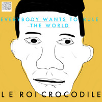 Tears For Fears Everybody Wants To Rule The World (Le Roi Crocodile Cover) Artwork