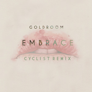 Embrace (Cyclist Remix) by Goldroom