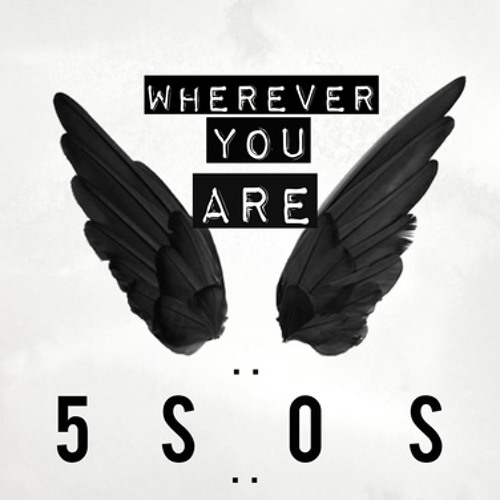 Wherever You Are 5 Seconds Of Summer All About 5 Sec...