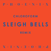Sleigh Bells Chloroform (Phoenix Remix) Artwork