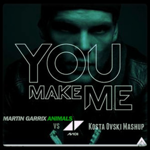Avicii -- You Make Me (Kosta Ovski Mashup)