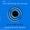 The Mother We Share (Moon Boots Remix) by Chvrches